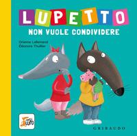 Lupetto non vuole condividere. Amico lupo. Ediz. a colori - Lallemand Orianne - wuz.it