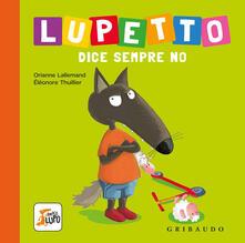 Radiospeed.it Lupetto dice sempre no. Amico lupo. Ediz. a colori Image