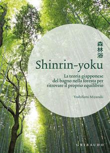 Shinrin-yoku. La teoria giapponese del bagno nella foresta per ritrovare il proprio equilibrio - Yoshifumi Miyazaki - copertina