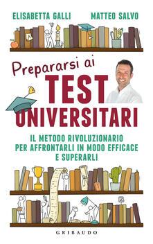 Prepararsi ai test universitari. Il metodo rivoluzionario per affrontarli in modo efficace e superarli.pdf