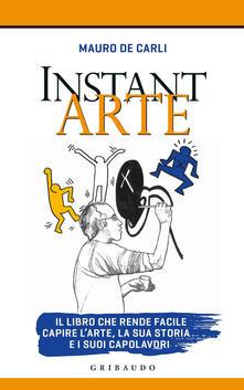 Instant arte. Il libro che rende facile capire larte, la sua storia e i suoi capolavori.pdf