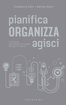 Pianifica organizza agisci. Il metodo per gestire al meglio tempo e risorse.pdf