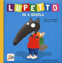 Lupetto va a scuola. Amico lupo. Ediz. a colori - Lallemand Orianne - wuz.it