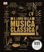 Il libro della musica classica. Grandi idee spiegate in modo semplice