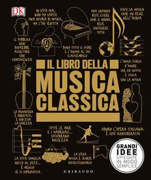 Listadelpopolo.it Il libro della musica classica. Grandi idee spiegate in modo semplice Image