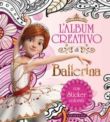 Daddyswing.es L' album creativo di Ballerina. Con adesivi. Ediz. a colori Image