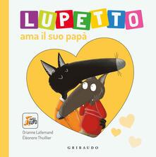 Lupetto ama il suo papa. Amico lupo. Ediz. illustrata.pdf