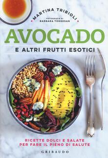 Avocado e altri frutti esotici. Ricette dolci e salate per fare il pieno di salute - Martina Tribioli - copertina