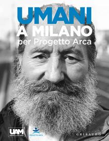 Umani a Milano per Progetto Arca. Ediz. illustrata.pdf