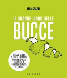 Libro Il grande libro delle bucce Lisa Casali
