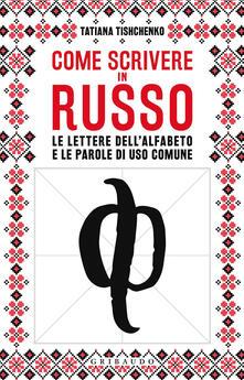 Come scrivere in russo. Le lettere dellalfabeto e le parole di uso comune.pdf