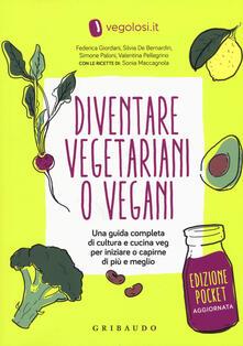 Diventare vegetariani o vegani. Una guida completa di cultura e cucina veg per iniziare a capirne di più e meglio. Ediz. minor - copertina