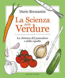 La scienza delle verdure. La chimica del pomodoro e della cipolla - Dario Bressanini - copertina