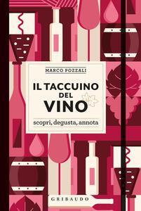 Libro Il taccuino del vino. Scopri, degusta, annota Marco Pozzali