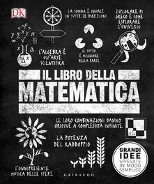 Il libro della matematica. Grandi idee spiegate in modo semplice - copertina