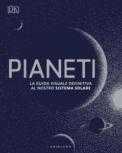 Libro Pianeti. La guida visuale definitiva al nostro sistema solare