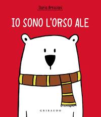 Io sono l'orso Ale. Ediz. a colori - Bresciani Ilaria - wuz.it