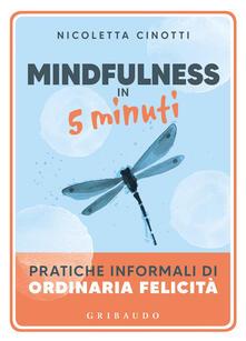 Parcoarenas.it Mindfulness in 5 minuti. Pratiche informali di ordinaria felicità Image