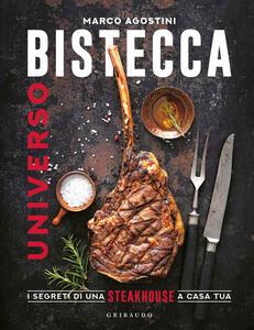 Libro Universo bistecca. I segreti di una steakhouse a casa tua Marco Agostini