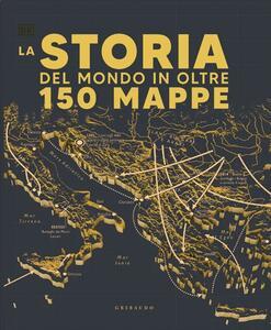 Libro Storia del mondo in oltre 150 mappe