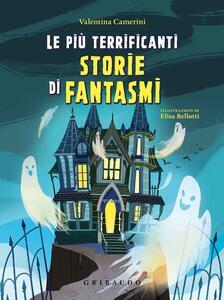 Libro Le più terrificanti storie di fantasmi Valentina Camerini