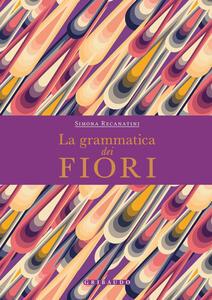 Libro La grammatica dei fiori Simona Recanatini