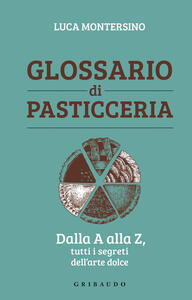 Libro Glossario di pasticceria. Dalla A alla Z, tutti i segreti dell'arte dolce Luca Montersino