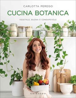Libro Cucina botanica. Vegetale, buona e consapevole Carlotta Perego