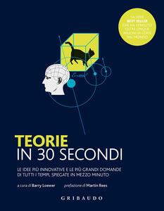 Libro Teorie in 30 secondi. Le idee più innovative e le più grandi domande di tutti i tempi, spiegate in mezzo minuto