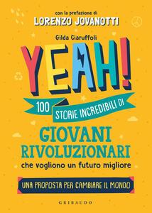 Libro Yeah! 100 storie incredibili di giovani rivoluzionari che vogliono un futuro migliore. Una proposta per cambiare il mondo Gilda Ciaruffoli