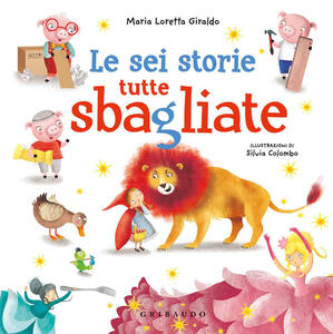 Libro Le sei storie tutte sbagliate Maria Loretta Giraldo