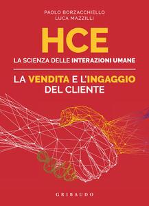Libro HCE. La scienza delle interazioni umane. La vendita e l'ingaggio del cliente Paolo Borzacchiello Luca Mazzilli