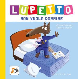 Libro Lupetto non vuole dormire. Amico lupo. Ediz. a colori Orianne Lallemand