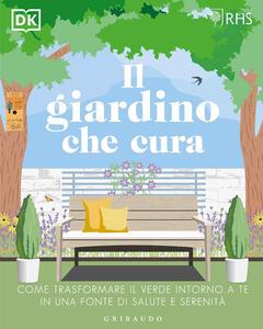 Libro Il giardino che cura. Come trasformare il verde intorno a te in una fonte di salute e serenità