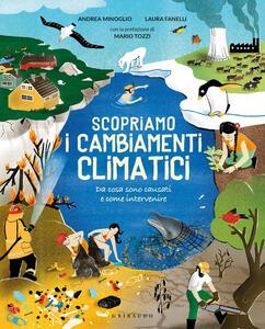 Libro Scopriamo i cambiamenti climatici. Ediz. a colori Andrea Minoglio Laura Fanelli