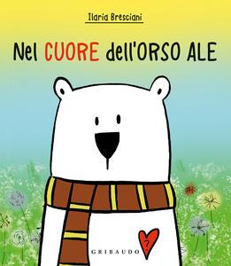 Libro Nel cuore dell'orso Ale. Ediz. a colori Ilaria Bresciani