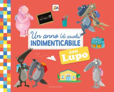 Libro Un anno (di scuola) indimenticabile con lupo. Amico lupo. Ediz. illustrata Orianne Lallemand Éléonore Thuillier