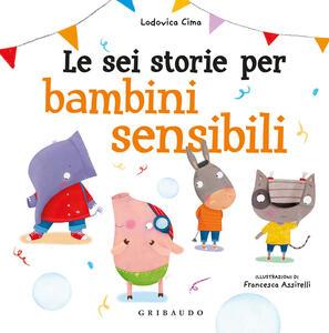 Libro Le sei storie per bambini sensibili. Ediz. a colori Lodovica Cima