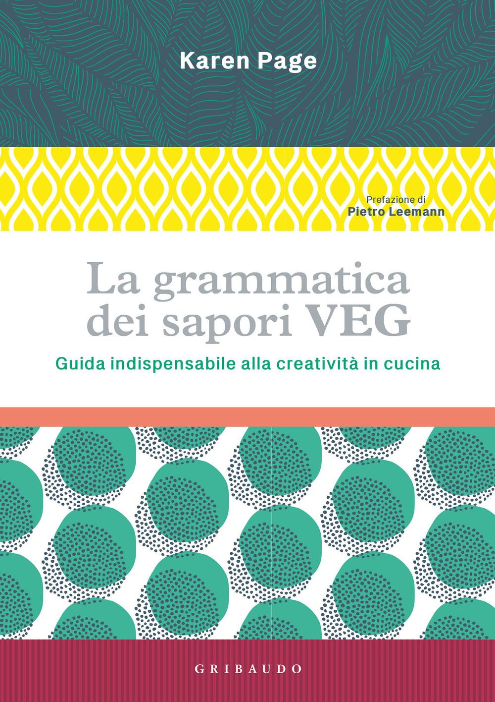 Image of La grammatica dei sapori VEG. Guida indispensabile alla creatività in cucina. Ediz. illustrata