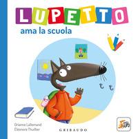 Lupetto ama la scuola. Amico lupo. Ediz. a colori - Lallemand Orianne - wuz.it