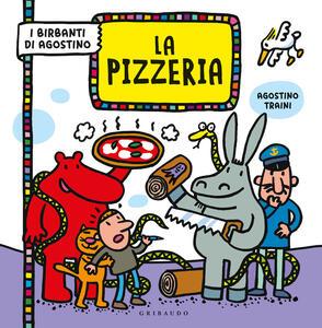 Libro La pizzeria. I birbanti di Agostino. Ediz. a colori Agostino Traini