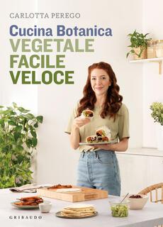 Libro Cucina Botanica. Vegetale, facile, veloce Carlotta Perego