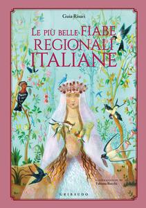 Libro Le più belle fiabe regionali italiane. Ediz. a colori Guia Risari
