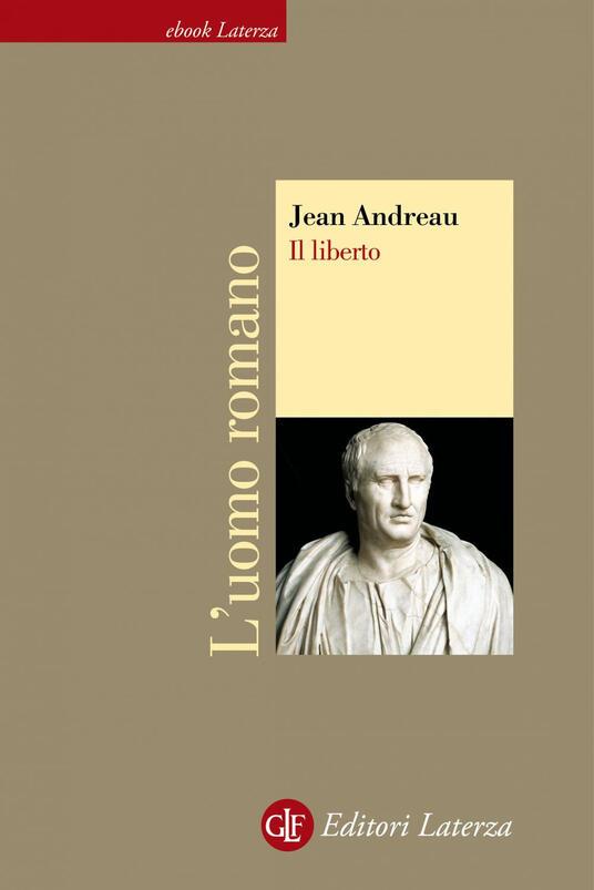 Il liberto. L'uomo romano - Paolo Russo,Jean Andreau - ebook