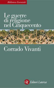 Le guerre di religione nel Cinquecento - Corrado Vivanti - ebook