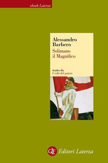 Solimano il Magnifico. I volti del potere - Alessandro Barbero - ebook