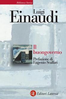 Il buongoverno. Saggi di economia e politica (1897-1954) - Ernesto Rossi,Luigi Einaudi - ebook