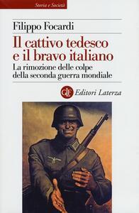 Il cattivo tedesco e il bravo italiano. La rimozione delle colpe della seconda guerra mondiale - Filippo Focardi - copertina