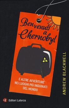Benvenuti a Chernobyl. E altre avventure nei luoghi più inquinati del mondo - Andrew Blackwell - copertina