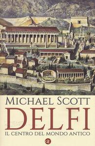 Libro Delfi. Il centro del mondo antico Michael Scott